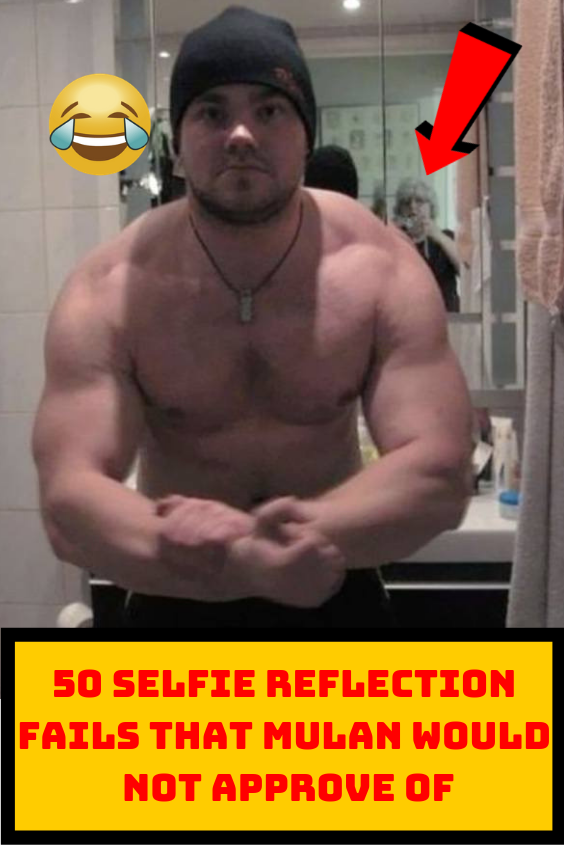 50 Selfie Reflection Fails That Mulan Would Not Approve Of