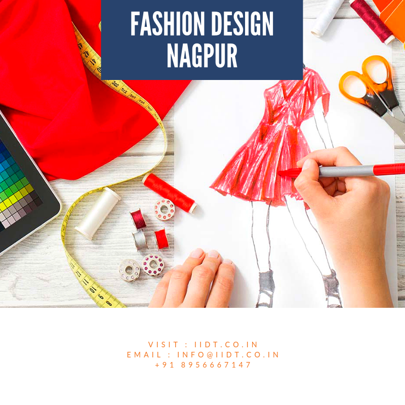 Iidt Is One Of The Best Interior Designing And Fashion Designing College In Nagpur Our Inst Fashion Designing Colleges Fashion Designing Course Fashion Design
