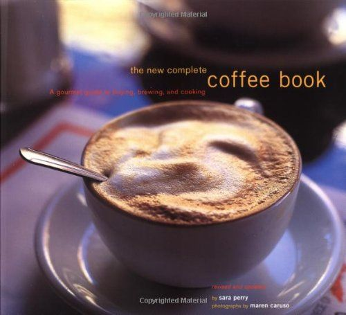 The New Complete Coffee Book A Gourmet Guide To Buying Brewing And Cooking Check Out The Image By Visiting The Lin Gourmet Recipes Coffee And Books Gourmet