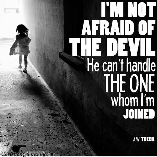 A. W. Tozer Quote - Not Afraid of the Devil |  For more Christian and inspirational quotes, visit www.ChristianQuotes.info #Christianquotes