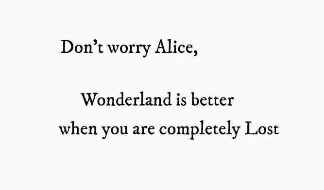 Tumblr — Don't worry Alice, Wonderland is better when you...