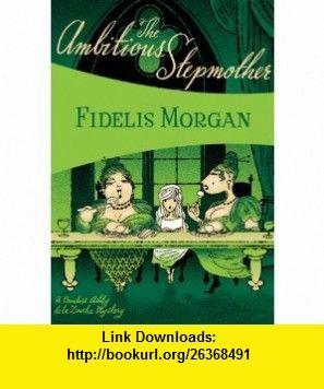 The Ambitious Stepmother Countess Ashby de la Zouche #03 (9781934609774) Fidelis Morgan , ISBN-10: 1934609773  , ISBN-13: 978-1934609774 ,  , tutorials , pdf , ebook , torrent , downloads , rapidshare , filesonic , hotfile , megaupload , fileserve