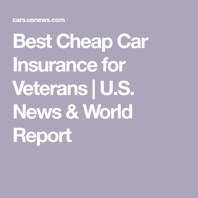 Best Cheap Car Insurance For Veterans Best Cheap Car Insurance