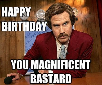 Happy Birthday You Magnificent Bastard | Birthday Memes | Funny ... #birthdayCoffee