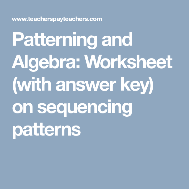 Patterning and Algebra: Worksheet (with answer key) on sequencing ...