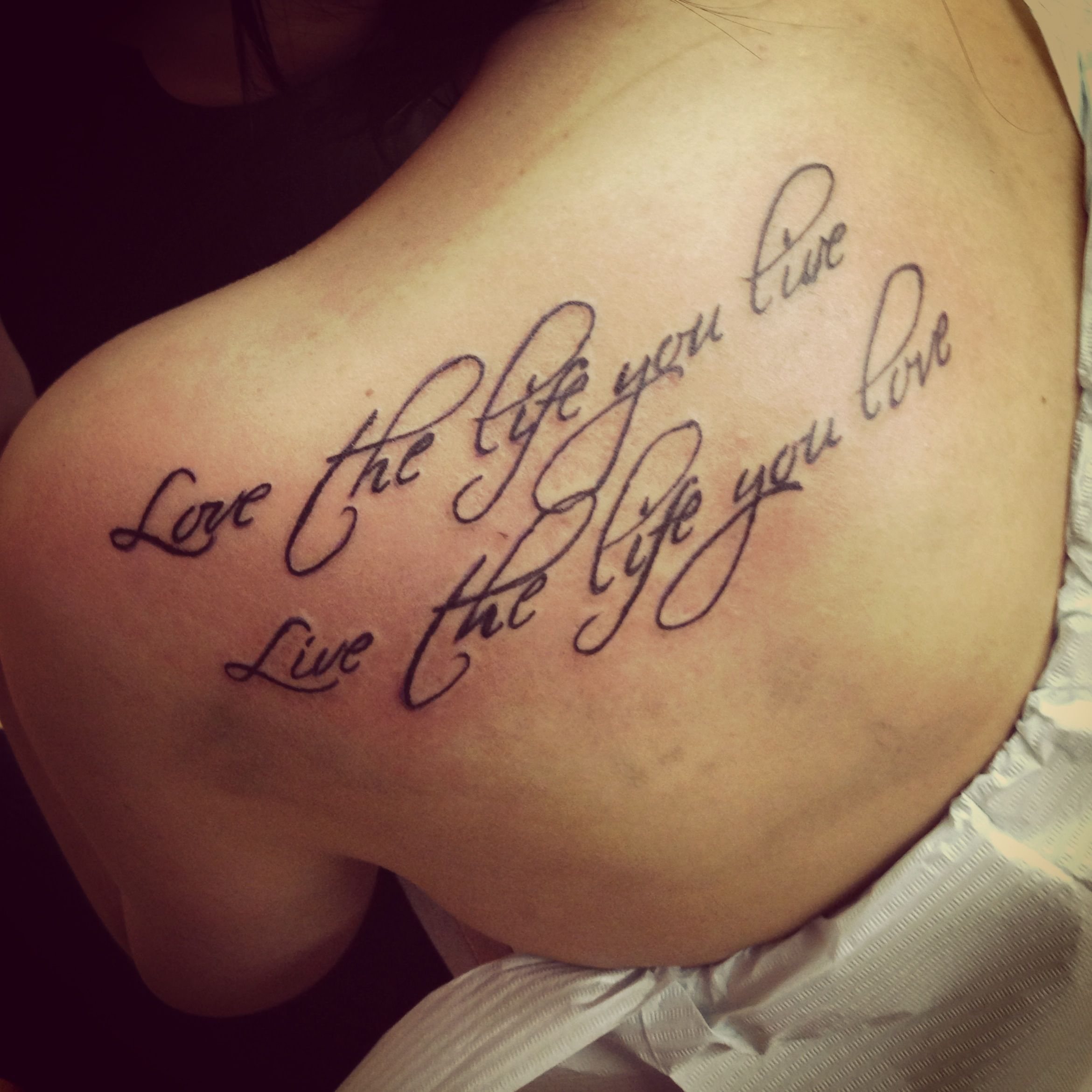 My New Tattoo Love The Life You Live Live The Life You Love