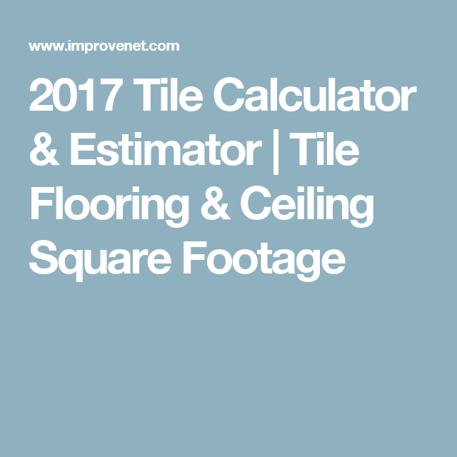 2017 Tile Calculator Estimator Tile Flooring Ceiling Square
