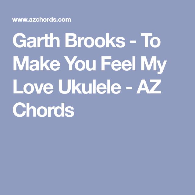 Garth Brooks To Make You Feel My Love Ukulele Az Chords