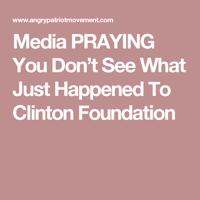 Media PRAYING You Don't See What Just Happened To Clinton Foundation