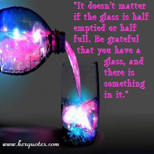 Be Grateful That You Have Sometihng In Your Glass Glass