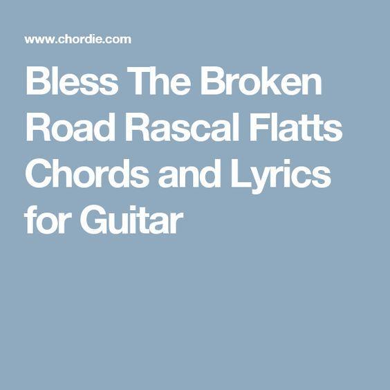 Bless The Broken Road Rascal Flatts Chords And Lyrics For Guitar
