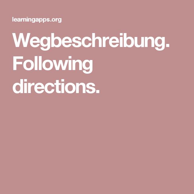 Wegbeschreibung. Following directions.