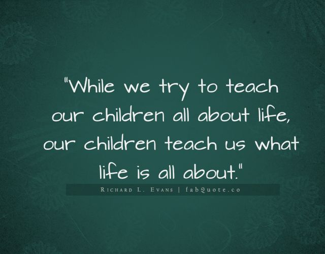 Richard L Evans Children Teach Us About Life Quote Quotes