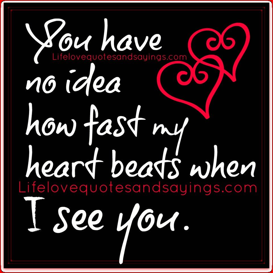 You Have No Idea How Fast My Heart Beats When I See You Qoutes About Love Love Quotes Quotes