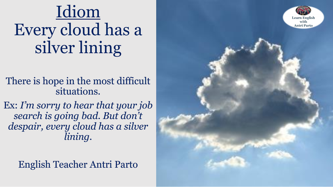 Idiom Every Cloud Has A Silver Lining Learnenglish Advanced English Vocabulary Idioms And Phrases English Language Learning