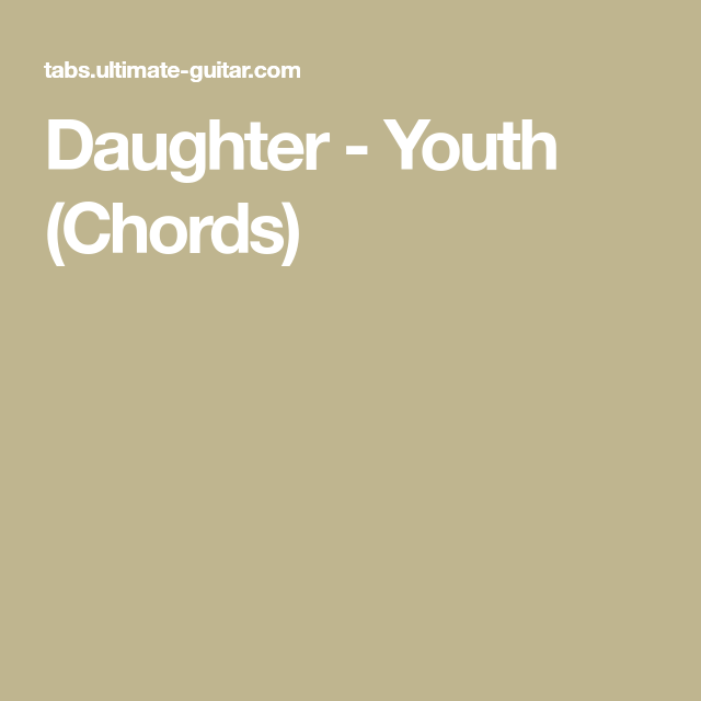Daughter Youth Chords Guitar Stuff Pinterest Youth And Guitars