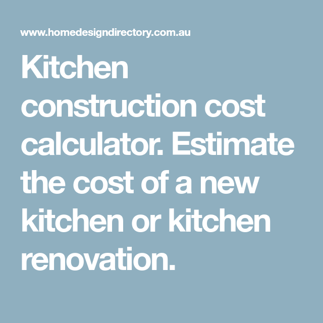 Merveilleux Kitchen Construction Cost Calculator. Estimate The Cost Of A New Kitchen Or  Kitchen Renovation.