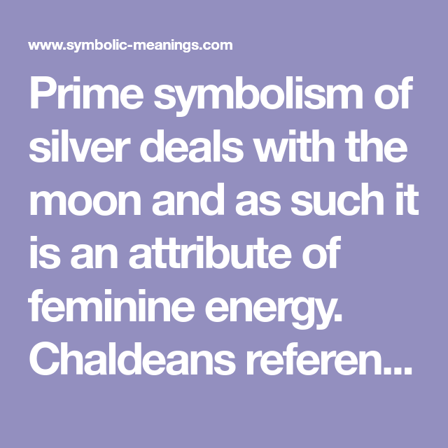 Prime Symbolism Of Silver Deals With The Moon And As Such It Is An
