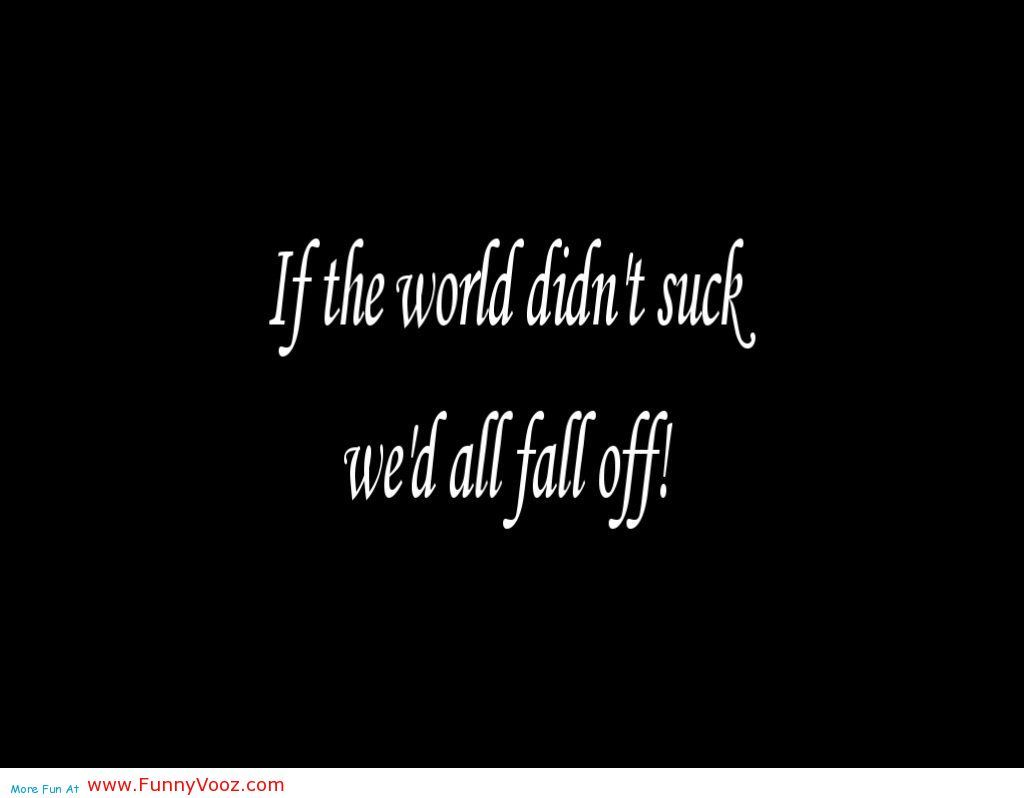 Short Stupid Funny Quotes | ... off the worlds - stupid ...