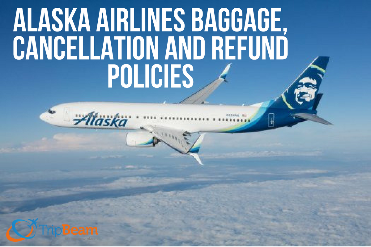 Alaska Airlines Baggage, Cancellation And Refund Policies