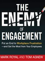 The Enemy of Engagement: Put an End to Workplace Frustration and Get the Most from Your Employees