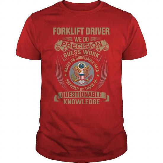 FORKLIFT DRIVER WE DO PRECISION GUESS WORK KNOWLEDGE T Shirts, Hoodie