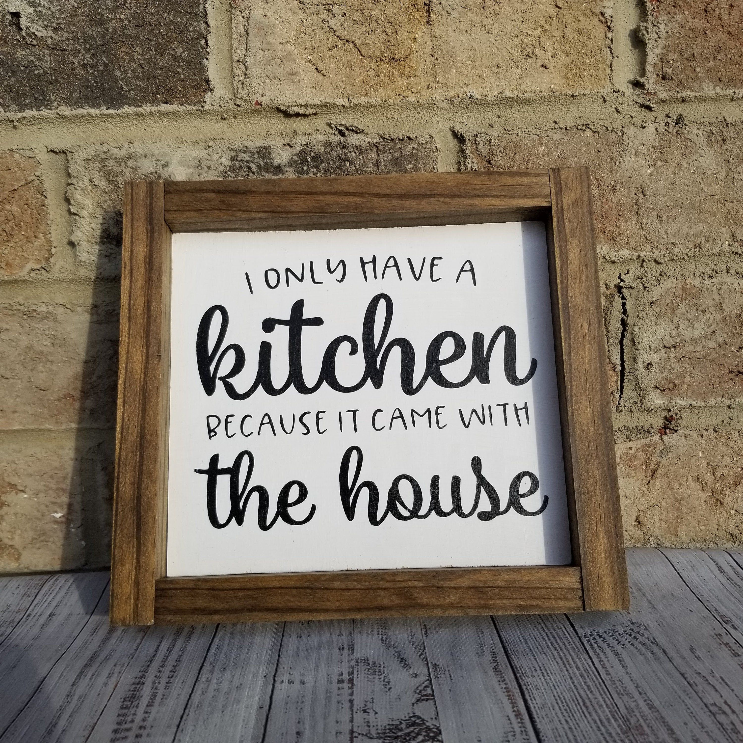 I only have a kitchen because it came with the house sign. kitchen sign. sarcastic sign. farmhouse sign. kitchen decor   Home signs. Kitchen signs ...