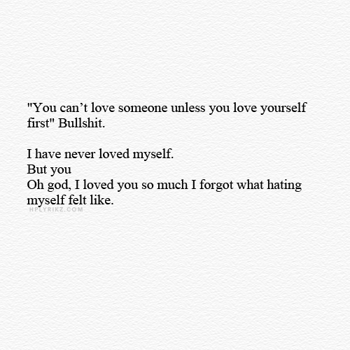 until I started hating myself for loving you so much ...