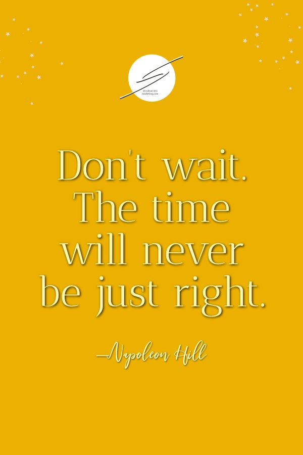 Don't wait. The time will never be just right.   #businesstip #startups  #socialmediagraphics #contentmarketing