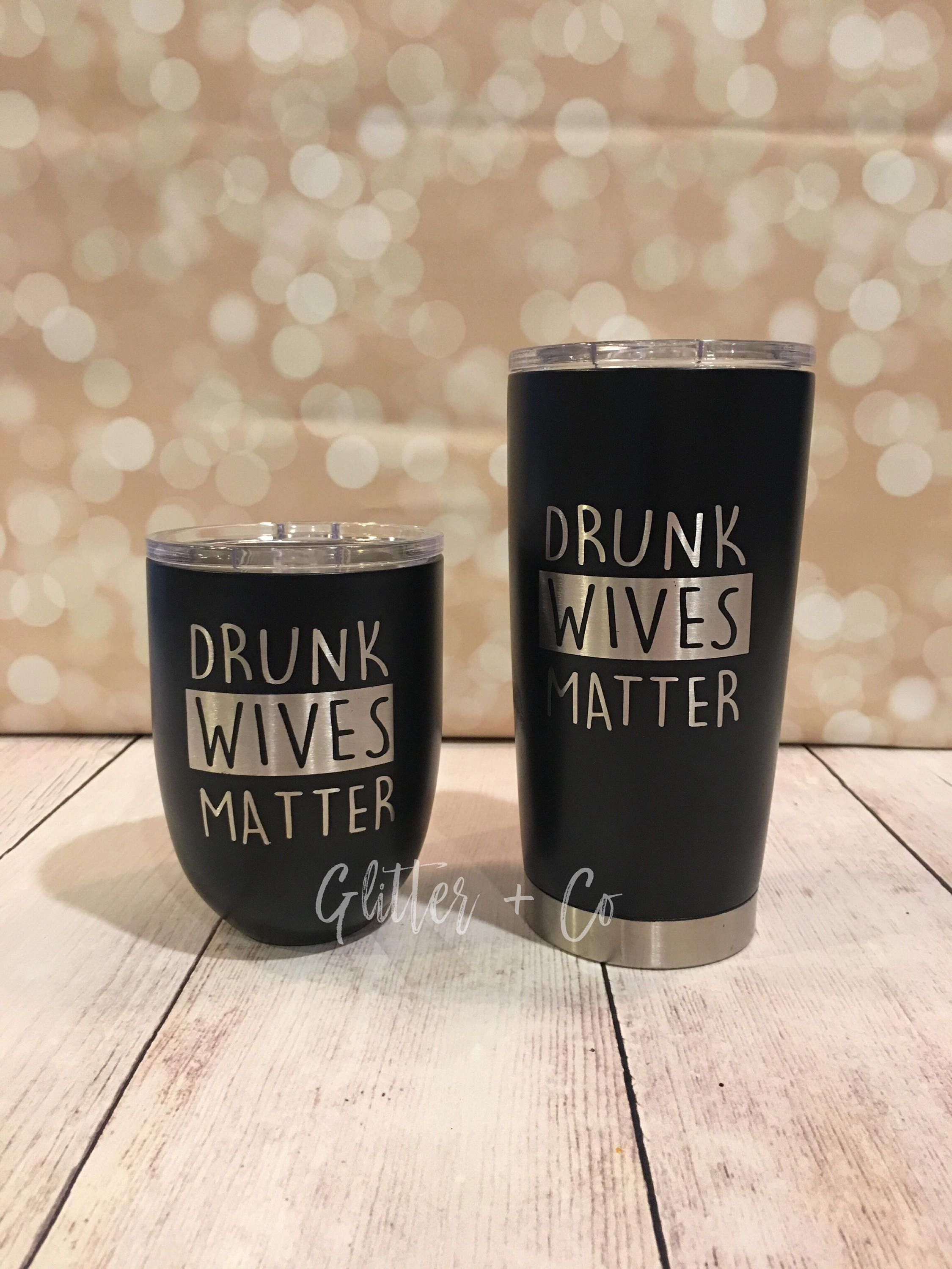 f3972602daf Drunk Wives Matter Powder Coated Yeti-Style Wine Glass or Tumbler ...