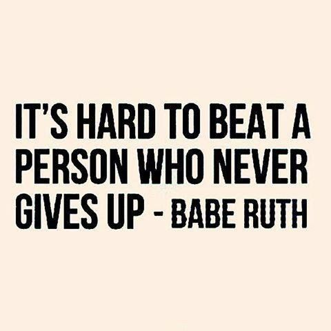 It's hard to beat a person who never gives up.