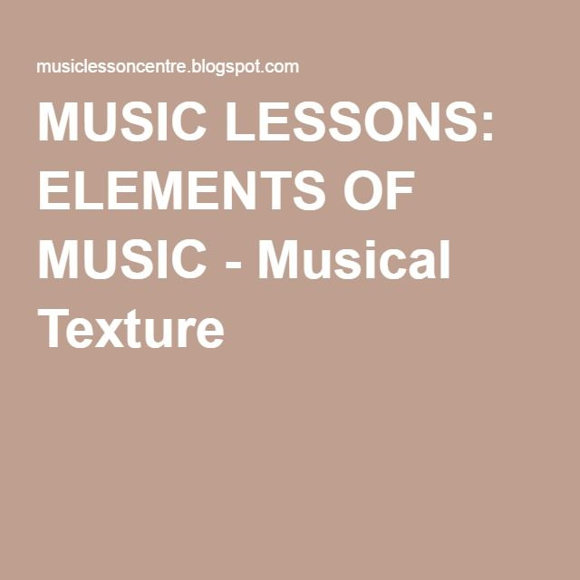 Music Lessons Elements Of Music Musical Texture Texture Music Music Lessons Texture