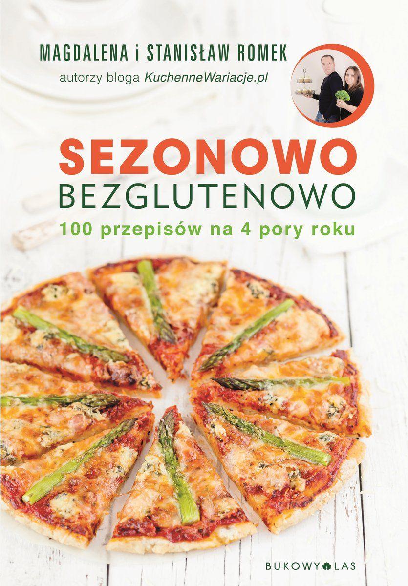 Ksiazka Sezonowo Bezglutenowo 100 Przepisow Na 4 Pory Roku Autorstwa Romek Magdalena Romek Stanislaw Dostepna W Sklep Food Make It Simple Vegetable Pizza