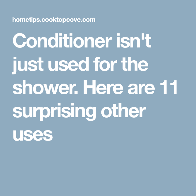 Conditioner isn\'t just used for the shower. Here are 11 surprising ...