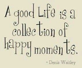 A good life is a collections of happy moments. Via fb.