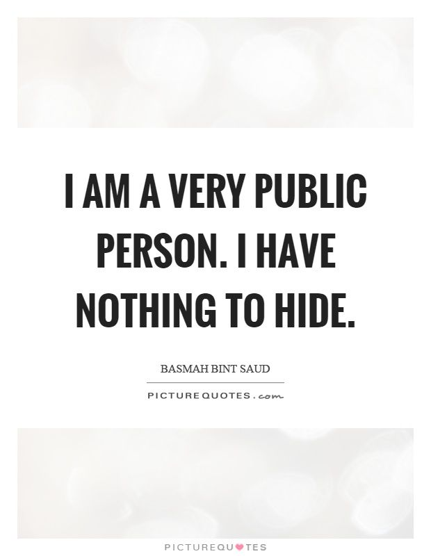 I Am A Very Public Person I Have Nothing To Hide Picture Quotes