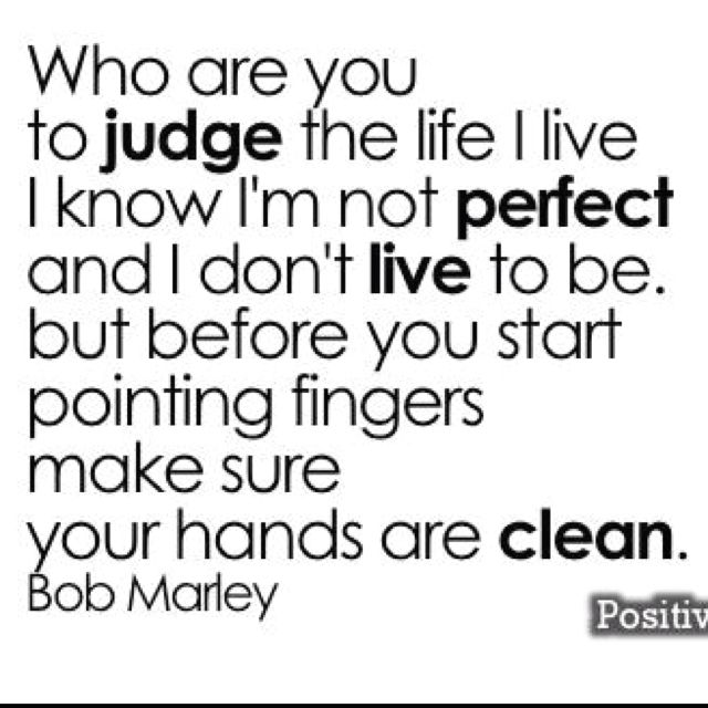 judging judge and bob marley Bob marley 'who are you to judge the life i livei know i'm not perfect-and i don't live to be-but before you start pointing fingersmake sure yo.