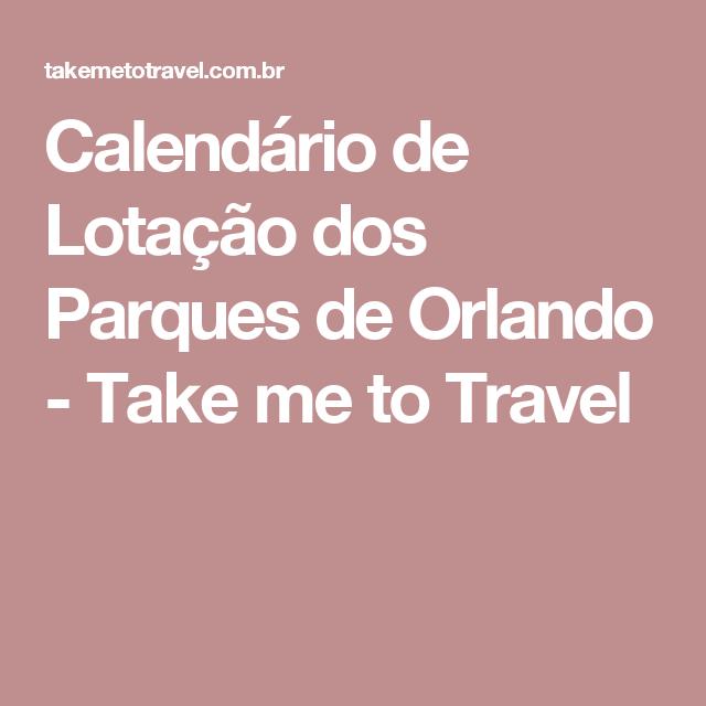 Calendário de Lotação dos Parques de Orlando - Take me to Travel