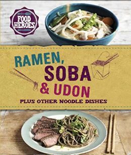 Ramen Soba & Udon: Plus Other Noodle Dishes