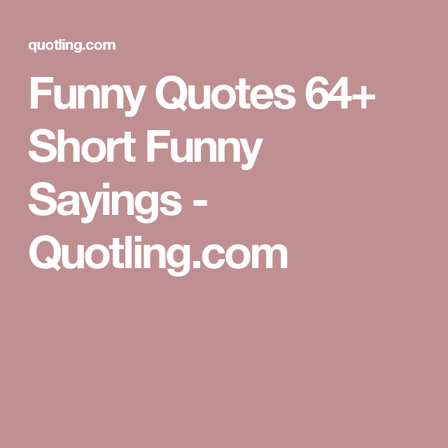 Funny Quotes 64 Short Funny Sayings Quotling Com Life Lessons