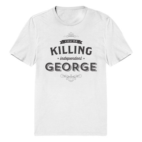 You're Killing Independent George T-Shirt - Seinfeld Quote Shirt - Small - XXL - Mens & Womens #Seinfeld #Signfeld