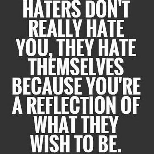 Haters gonna hate ... Themselves.