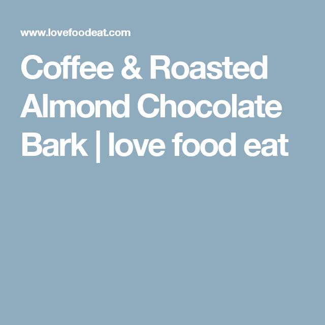 Coffee & Roasted Almond Chocolate Bark | love food eat