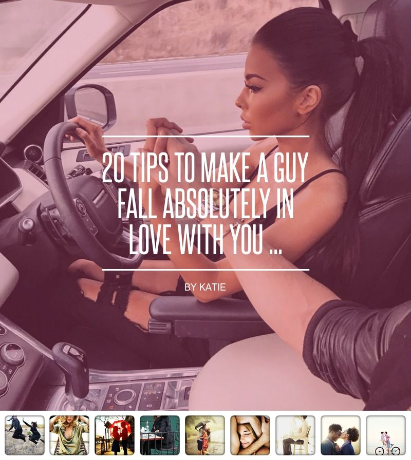 20 Tips to Make a Guy Fall Absolutely in Love with You