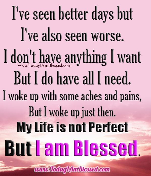 My Life Is Not Perfect But I Am Blessed Yes Indeed I Am Blessed Thank You Lord Blessed Quotes Words Of Wisdom Love I Am Blessed