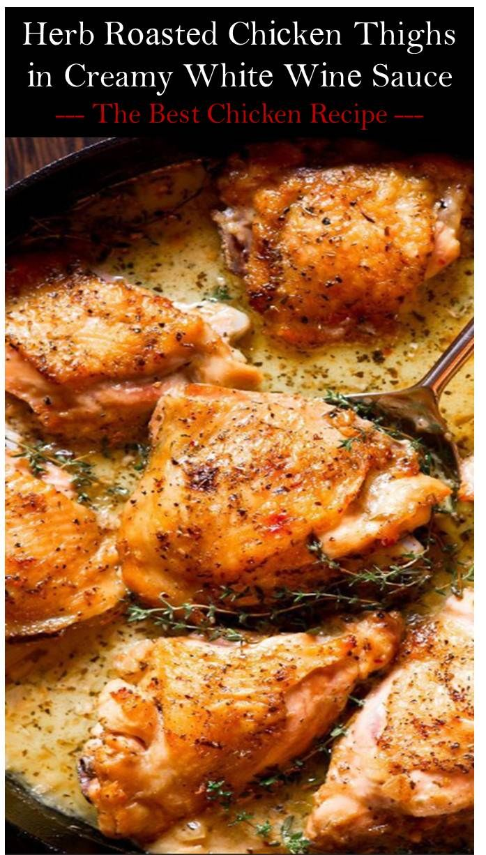 Herb Roaѕted Chisken Thighs In Creamy White Wine Sauce Herb Roasted Chicken Chicken Recipes Recipes