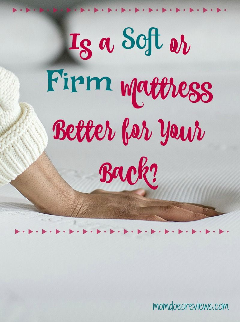 Is A Soft Or Firm Mattress Better For Your Back Firm Mattress Mattress Soft Mattress