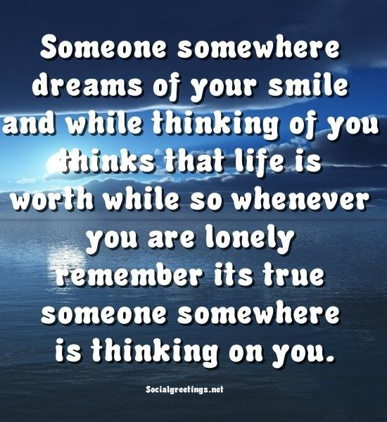 Pinterest Thinking Of You Quotes: Someone Somewhere Dreams Of Your Smile And While Thinking