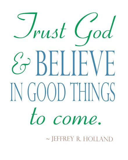 Elder Holland Good Things To Come Quote: 'Good Things To Come' & Free Printable