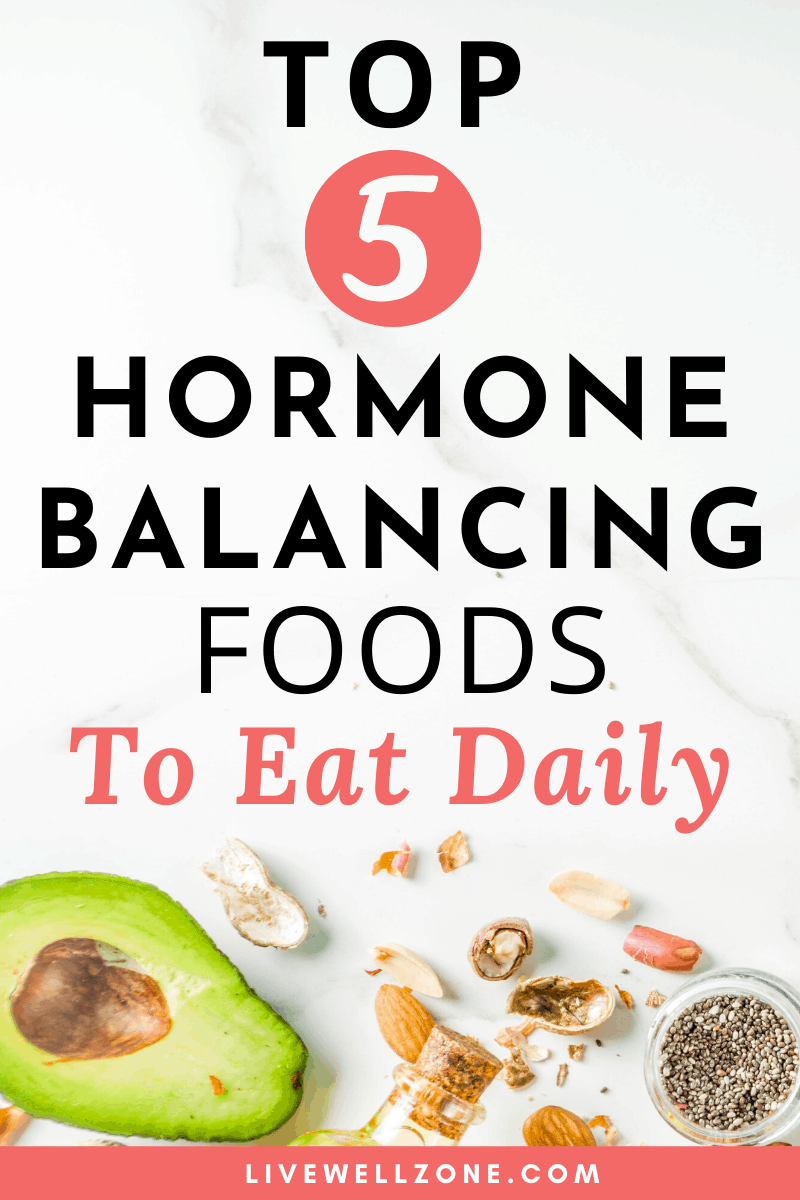 Top 5 Hormone Balancing Foods To Eat Daily Live Well Zone In 2020 Foods To Balance Hormones Foods To Eat Hormone Balancing